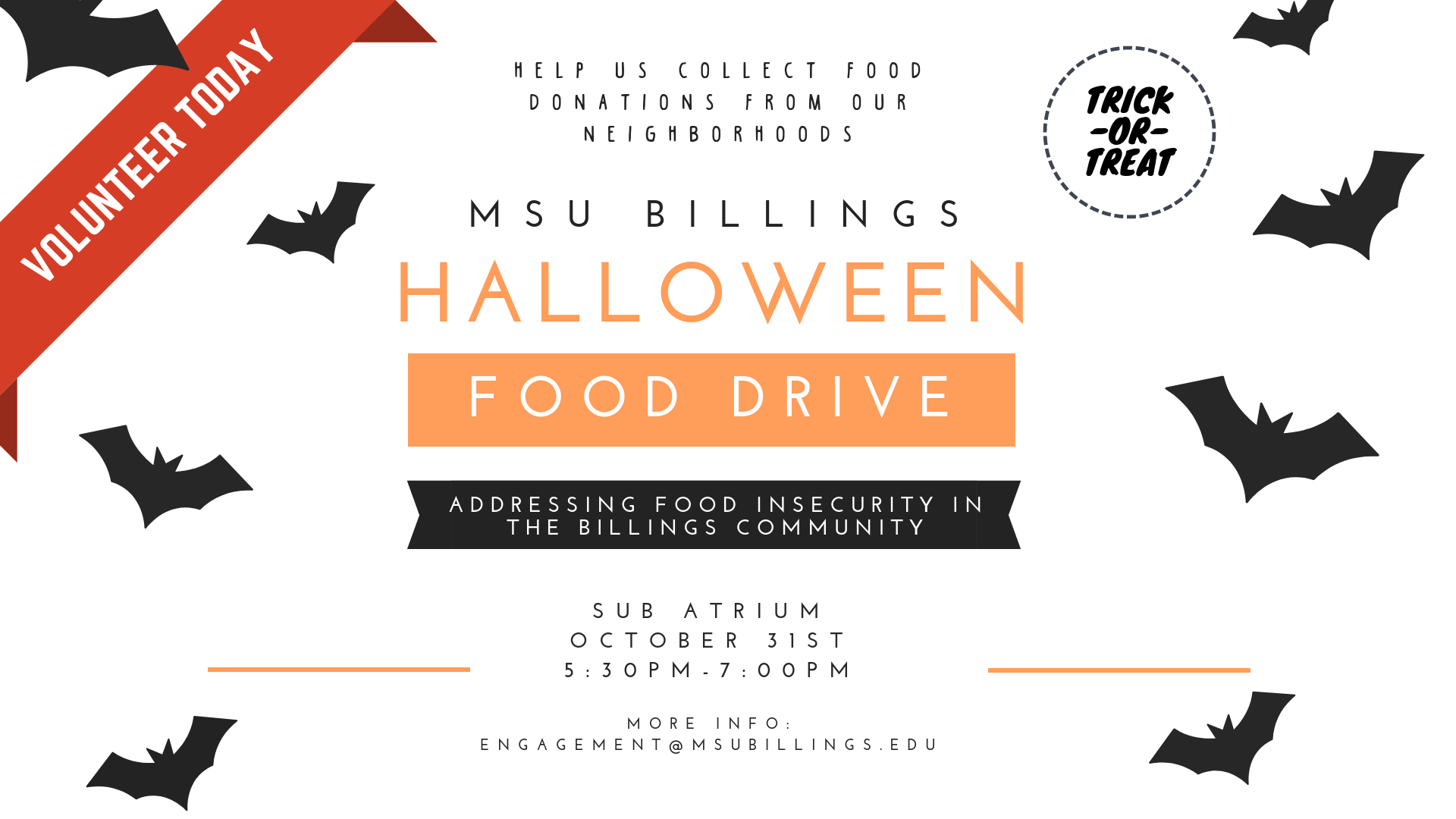 MSUB HALLOWEEN FOOD DRIVE ADDRESSING FOOD INSECURITY IN THE BILLINGS COMMUNITY SUB ATRIUM OCTOBER 31ST 5:30-7:00PM MORE INFO ENGAGEMENT@MSUBILLINGS.EDU