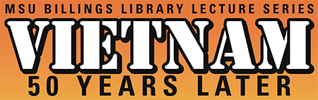 MSU Billings Library Lecture Series: Vietnam 50 Years Later